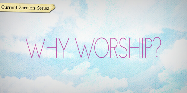 Sermon Series Preview: Why Worship?