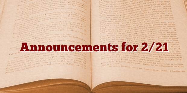 Announcements for 2/21