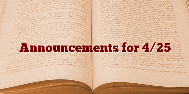 Announcements for 4/25