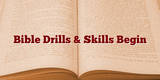 Bible Drills & Skills Begin