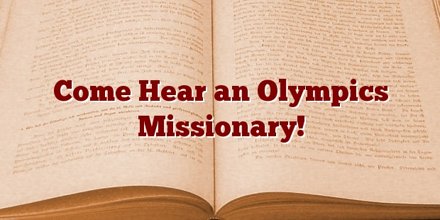 Come Hear an Olympics Missionary!