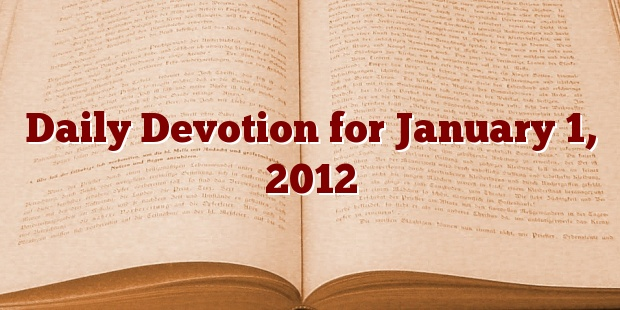 Daily Devotion for January 1, 2012