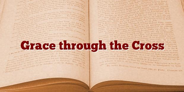 Grace through the Cross