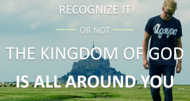 The Kingdom of God is All Around You