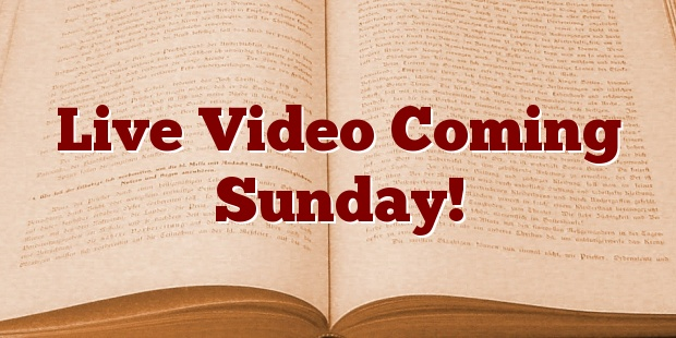 Live Video Coming Sunday!