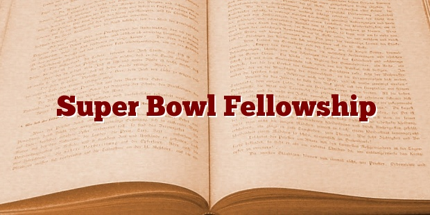 Super Bowl Fellowship