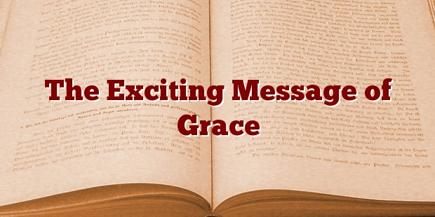 The Exciting Message of Grace
