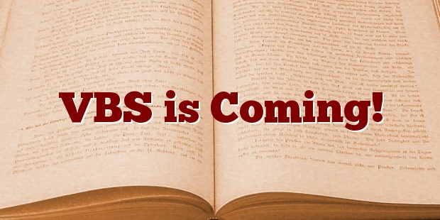 VBS is Coming!