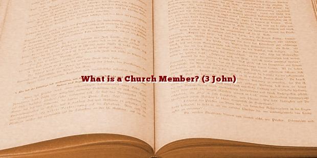 What is a Church Member? (3 John)